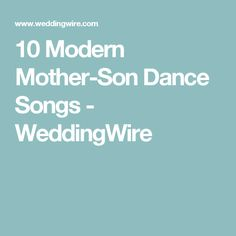 10 Modern Mother-Son Dance Songs  - WeddingWire
