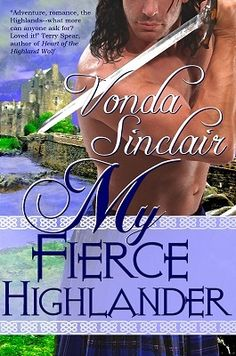 My Fierce Highlander (Highland Adventure Book By Vonda Sinclair / Genre: Scottish, Historical Fiction Gwyneth Carswell, an English lady banished by her Best Kindle, Free Kindle Books, Historical Romance Books, Romance Novels, Adventure Novels, Great Stories, Book 1, Bestselling Author, Book Covers