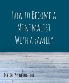 Learn how to be minimalistic even when you have children.