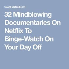 32 Mindblowing Documentaries On Netflix To Binge-Watch On Your Day Off