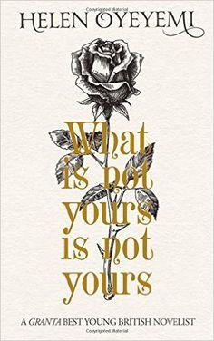 What Is Not Yours Is Not Yours: Amazon.co.uk: Helen Oyeyemi: 9781447299363: Books