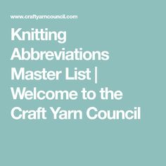 Knitting Abbreviations Master List | Welcome to the Craft Yarn Council