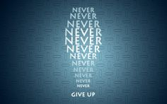 Never Give Up..!