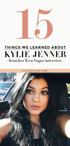 """15 Things we learned about Kylie Jenner from her Teen Vogue Interview—like who her style icons are, the fact that she """"never really wears makeup"""", and which of her sisters she thinks she is most like. 