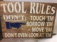 Check out this item in my Etsy shop https://www.etsy.com/listing/605553365/rustic-tool-rules-sign-man-cave-garage