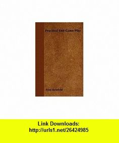 Practical End-Game Play (9781446520338) Fred Reinfeld , ISBN-10: 1446520331  , ISBN-13: 978-1446520338 ,  , tutorials , pdf , ebook , torrent , downloads , rapidshare , filesonic , hotfile , megaupload , fileserve