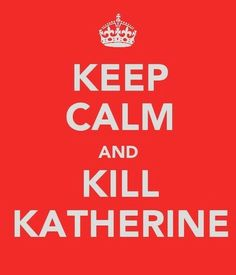 Keep Calm and Kill Katherine