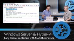 Early look at containers in Windows Server, Hyper-V and Azure – with Mar...