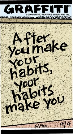 Things start out as hopes and end up as habits.  Lillian Hellman
