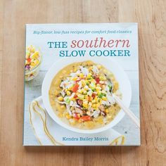 The Southern Slow Cooker by Kendra Bailey Morris — New Cookbook