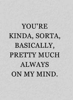 """You're kinda, sorta, basically, pretty much always on my mind."" — Anonymous #instagram-caption #girlfriend #quotes Follow us on Pinterest: www.pinterest.com/yourtango"
