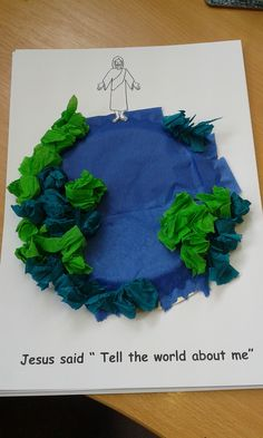 A simple craft for ascension day and/or the great commission. Just a small paper plate glued upside down on a piece of card and tissue and/or crepe paper stuck on it to make the land and sea.