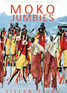 Trinidad and Tobago Culture | Stefan Falke's Moko Jumbies - The Dancing Spirits of Trinidad, 2004.