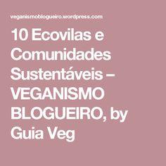 10 Ecovilas e Comunidades Sustentáveis – VEGANISMO BLOGUEIRO, by Guia Veg