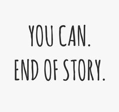 #morningthoughts #quote You can. end of story.