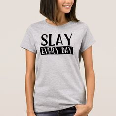 Slay Every Day T-Shirt