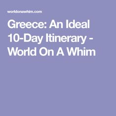 Greece: An Ideal 10-Day Itinerary - World On A Whim