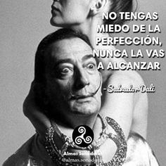 Almas Soñadoras en instagram: Salvador Dali - Que estés comprometido con la mejora constante no significa que debes atormentarte por la perfe...