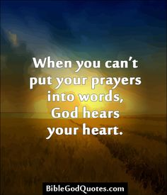 ✞ ✟ BibleGodQuotes.com ✟ ✞  When you can't put your prayers into words, God hears your heart.