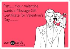 Psst...... Your Valentine wants a Massage Gift Certificate for Valentine's Day............