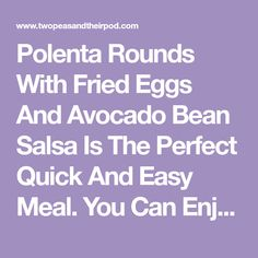Polenta Rounds With Fried Eggs And Avocado Bean Salsa Is The Perfect Quick And Easy Meal. You Can Enjoy This Healthy And Satisfying Recipe For Breakfast, Lunch Or Dinner!