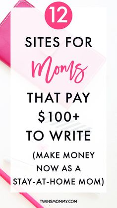 12 Sites for Moms That Pay $100 to Write (Make Money Now as a Stay-at-Home Mom) – Want to get paid to blog? If youre a mom blogger, freelancer or stay-at-home mom, check out these 12 sites that pay you $100 to write.