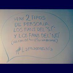 """: """"Hay dos tipos de persona. Los fans de Sí y los Fans del No"""". #LaFrasedelDía"""