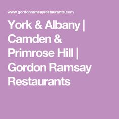 York & Albany | Camden & Primrose Hill | Gordon Ramsay Restaurants