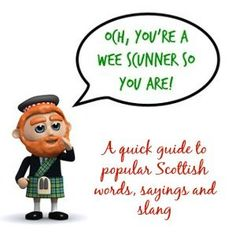 Scottish-English is colorful and quirky. See some popular words, sayings and slang right here.
