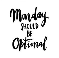 Monday Should Be Optional Handwritten Handlettered Calligraphic Black White Quote Poster Prints Printable Office Decor Wall Art Gift Idea Good Quotes, Funny Quotes, Life Quotes, Inspirational Quotes, Heart Quotes, Awesome Quotes, Crush Quotes, Family Quotes, Martin Luther King