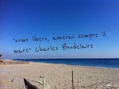 """""""uomo libero, amerai sempre il mare"""" Charles Boudelaire"""