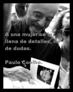 a UNA MUJER SE LE LLENA DE DETALLES , NO DE DUDAS  PABLO COELLO  #frases #español