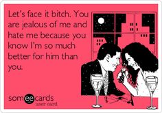 Let's face it bitch. You are jealous of me and hate me because you know I'm so much better for him than you.