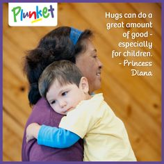 """Hugs can do a great amount of good - especially for children"" - Princess Diana"