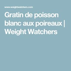 Gratin de poisson blanc aux poireaux | Weight Watchers