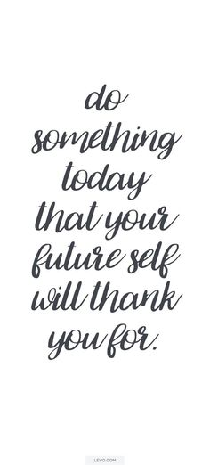 Do something today that your future self will thank you for. Motivational Inspirational Quote