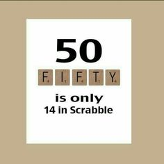 "♡☆ ""50 is only 14 in Scrabble~Happy Birthday!"" ☆♡"