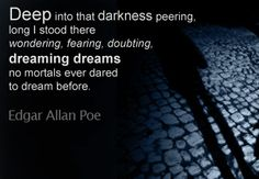 Into the darkness ~ Edgar Allan Poe