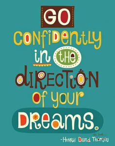 mylawofattractionlife: Go confidently in the direction of your. of attraction of abundance wealth mind sculpting affirmations mind programming of vibration abundantly Words Quotes, Wise Words, Me Quotes, Motivational Quotes, Inspirational Quotes, Quotes For Kids, Great Quotes, Classroom Quotes, Classroom Posters