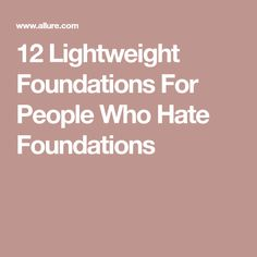 12 Lightweight Foundations For People Who Hate Foundations