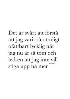 Text Quotes, Sad Quotes, Swedish Quotes, Sounds Good To Me, Bad Life, Quotes About Everything, Ups And Downs, Thoughts And Feelings, My Heart Is Breaking