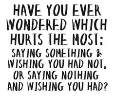 Saying something or saying nothing... which hurts most?