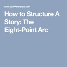 How to Structure A Story: The Eight-Point Arc