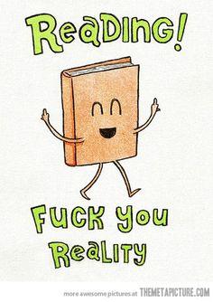 Reading!  Fuck you, reality!
