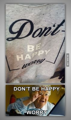 Don T Be Happy Worry