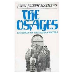 The Osages: Children of the Middle Waters by John Mathews -- the author interviewed elderly Osage Indians in the 1920s and 1930s in great detail about their historical beliefs, customs, and traditions.