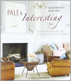 Pale & Interesting: Decorating with Whites, Pastels and Neutrals for a Warm and Welcoming Home by Atlanta Bartlett, http://www.amazon.com/dp/1849751129/ref=cm_sw_r_pi_dp_PuQYqb15AV61T