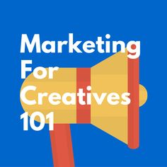 Marketing For Creatives 101