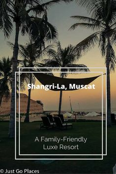 A review of the Shangri La Resort in Muscat in Oman. It's a luxury hotel with lots of family-friendly qualities.