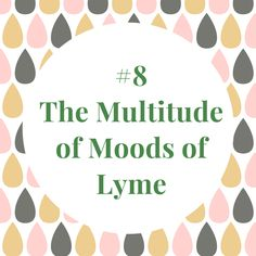 #8 The Multitude of Moods of Lyme